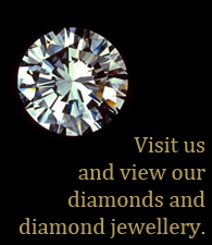 Visit us and view our diamonds and diamond jewellery.